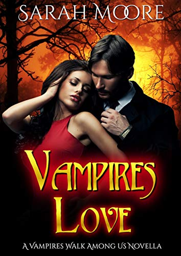 Vampires Love: A Vampires Walk Among Us Novella (Vampires Walk Among Us Series) Moore, Sarah