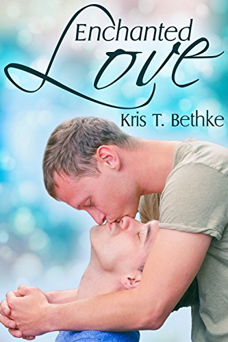 Enchanted Love Bethke, Kris T.