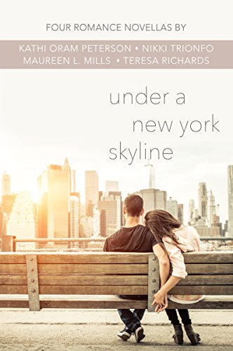 Under a New York Skyline: Four Teen Romance Novellas Peterson, Kathi Oram Trionfo, Nikki Mills, Maureen L. Richards, Teresa