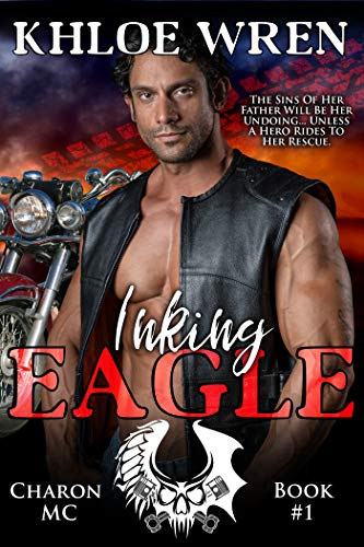 Inking Eagle (Charon MC Trilogy Book 1) Wren, Khloe