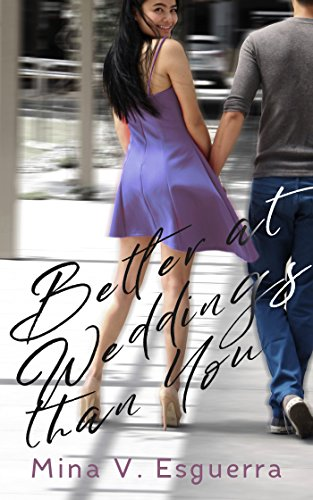 Better at Weddings Than You (Chic Manila Book 9) Esguerra, Mina V.
