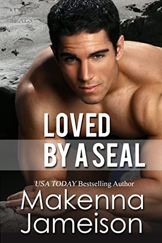 Loved by a SEAL (Alpha SEALs Book 7) Jameison, Makenna