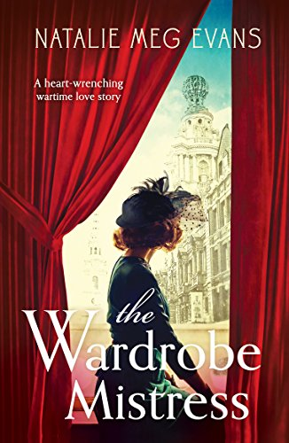 The Wardrobe Mistress: A Heart-Wrenching Wartime Romance Set in the Glittering World of London Theatre Meg Evans, Natalie