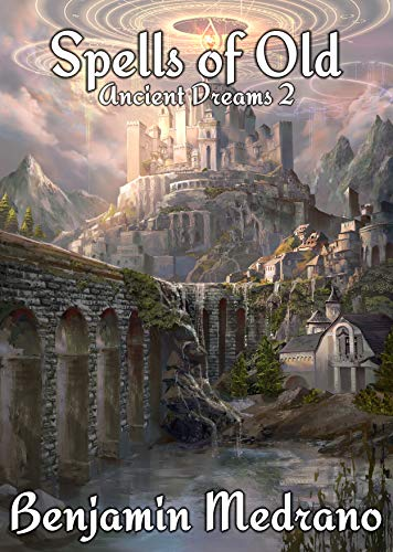 Spells of Old (Ancient Dreams Book 2) Medrano, Benjamin