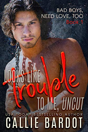 Looks Like Trouble to Me - UNCUT (Bad Boys Need Love, Too Book 1) B, Calinda