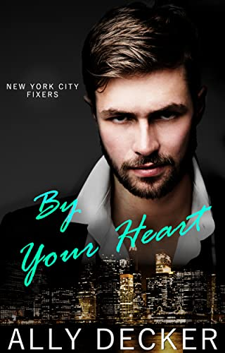 By Your Heart (New York City Fixers Book 3) Decker, Ally