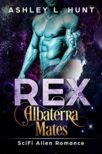 Rex: A Scifi Alien Romance: Albaterra Mates Book 1 Hunt, Ashley L.