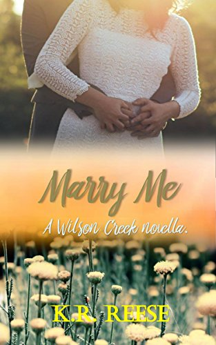 Marry Me (Wilson Creek) Reese, K.R.