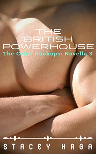 The British Powerhouse (The Celeb Hookups Book 3) Haga, Stacey