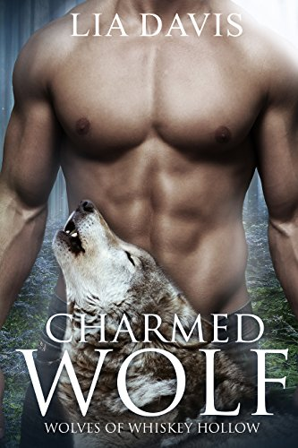 Charmed Wolf (Wolves of Whiskey Hollow Book 1) Davis, Lia