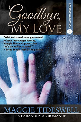 Goodbye, My Love (Roxanne's Ghost Saga Book 1) Tideswell, Maggie