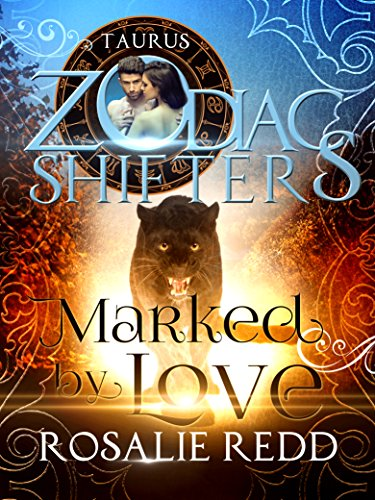 Marked by Love: A Zodiac Shifters Paranormal Romance: Taurus Redd, Rosalie Shifters, Zodiac