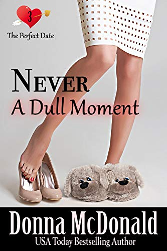 Never a Dull Moment: Another Romantic Comedy With Attitude (The Perfect Date Book 3) McDonald, Donna