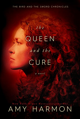 The Queen and the Cure (The Bird and the Sword Chronicles Book 2) Harmon, Amy