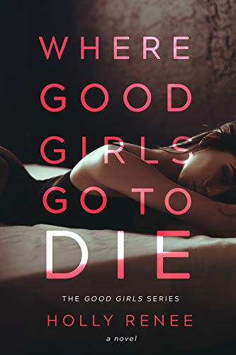 Where Good Girls Go to Die (The Good Girls Series Book 1) Renee, Holly