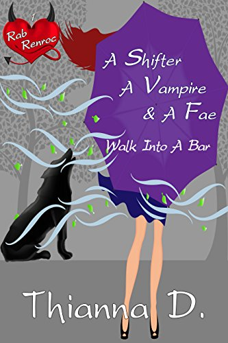 A Shifter, a Vampire, and a Fae Walk Into a Bar (Rab Renroc Book 1) D., Thianna