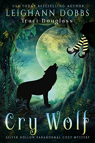 Cry Wolf (Silver Hollow Paranormal Cozy Mystery Series Book 4) Dobbs, Leighann Douglass, Traci