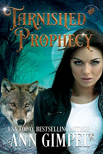 Tarnished Prophecy: Shifter Paranormal Romance (Soul Dance Book 3) Gimpel, Ann