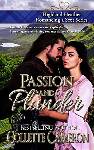 Passion and Plunder (Highland Heather Romancing a Scot Series Book 5) Cameron, Collette