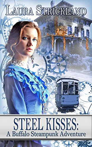 Steel Kisses: A Buffalo Steampunk Adventure Strickland, Laura