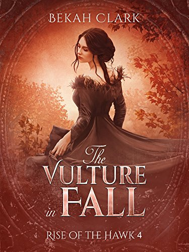 The Vulture in Fall (Rise of the Hawk Book 4) Clark, Bekah
