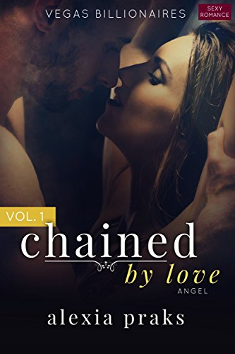 Chained by Love, Vol. 1: Angel (Vegas Billionaires) Praks, Alexia