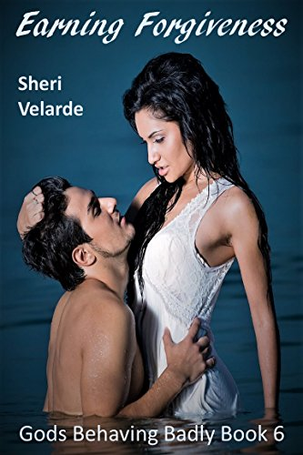 Earning Forgiveness: Gods Behaving Badly Book 6 Velarde, Sheri