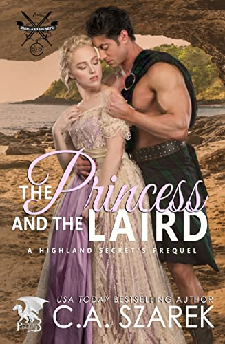 The Princess and the Laird: A Highland Secrets Prequel Szarek, C.A.