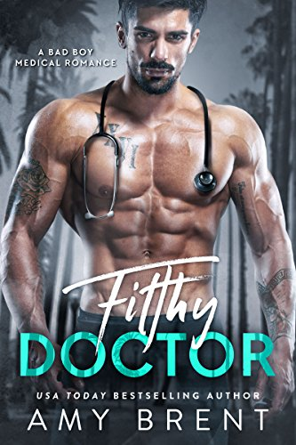 Filthy Doctor: A Bad Boy Medical Romance Brent, Amy