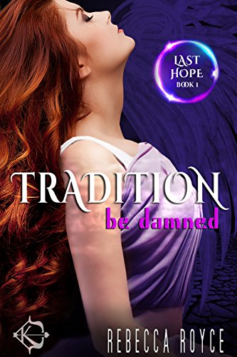 Tradition Be Damned (Last Hope Book 1) Royce, Rebecca
