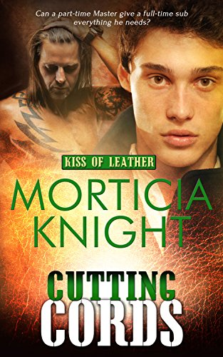 Cutting Cords (Kiss of Leather Book 6) Knight, Morticia