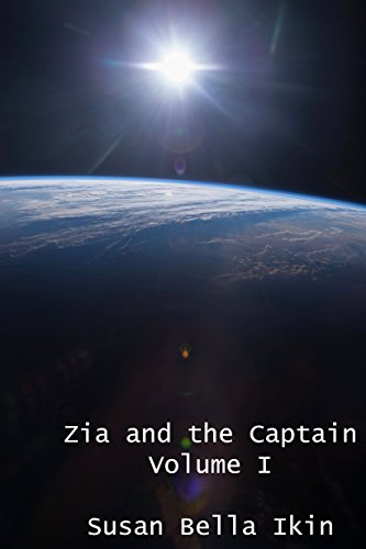 Zia and the Captain Volume 1: Love Amongst the Stars Ikin, Susan Bella