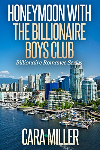 Honeymoon With the Billionaire Boys Club (Billionaire Romance Series Book 19) Miller, Cara