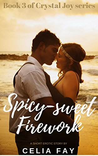 Spicy-Sweet Firework: Erotic MFM Bad Boy Short Story (Crystal Joy Book 3) Fay, Celia