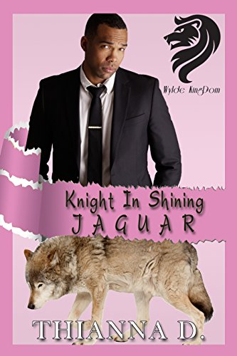 Knight in Shining Jaguar (Wylde KingDom Book 2) D., Thianna