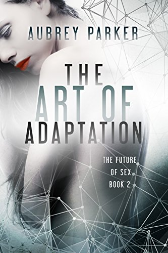 The Art of Adaptation (The Future of Sex Book 2) Parker, Aubrey