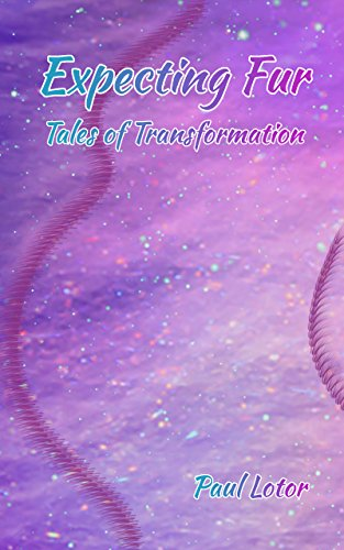 Expecting Fur: Tales of Transformation Lotor, Paul