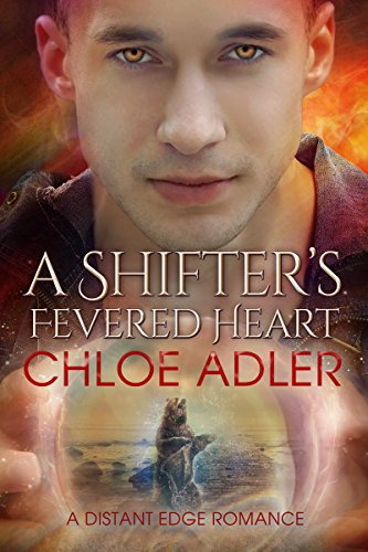 A Shifter's Fevered Heart (Distant Edge Romance Book 3) Adler, Chloe