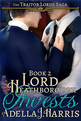 Lord Heathborough Invests (The Traitor Lords Saga) Adella J. Harris