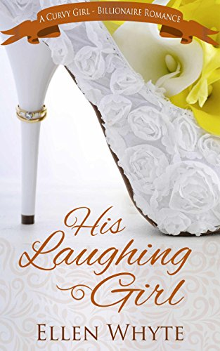 His Laughing Girl a BBW- Billionaire Romance Whyte, Ellen