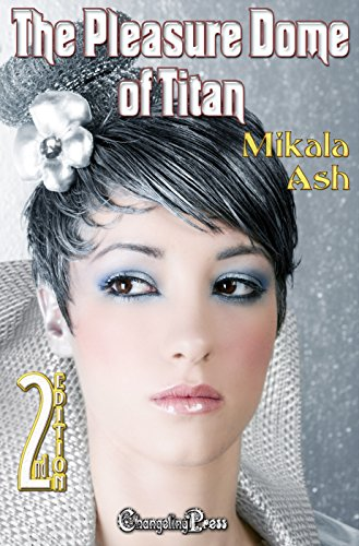 2nd Edition: The Pleasure Dome of Titan Ash, Mikala