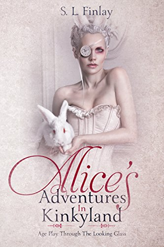 Alice's Adventures in Kinkyland: An Age Play and Spanking Romance Finlay, S. L.
