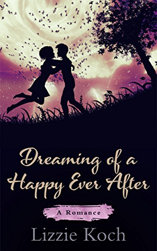 Dreaming of a Happy Ever After Koch, Lizzie
