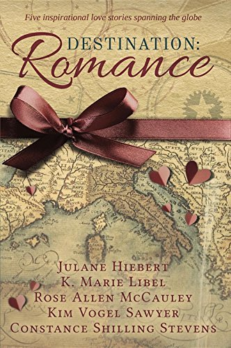Destination: Romance: Five Inspirational Love Stories Spanning the Globe Sawyer, Kim Vogel Stevens, Constance Shilling McCauley, Rose Allen