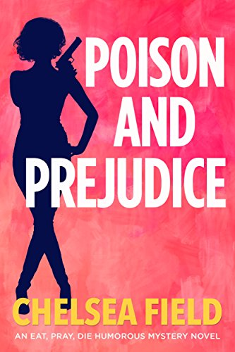 Poison and Prejudice (An Eat, Pray, Die Humorous Mystery Book 4) Field, Chelsea