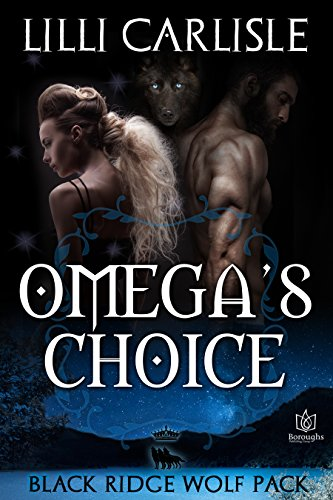 Omega's Choice (The Black Ridge Wolf Pack Book 1) Carlisle, Lilli