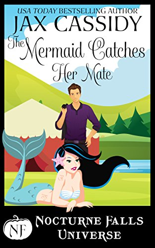 The Mermaid Catches Her Mate: A Nocturne Falls Universe Story Cassidy, Jax