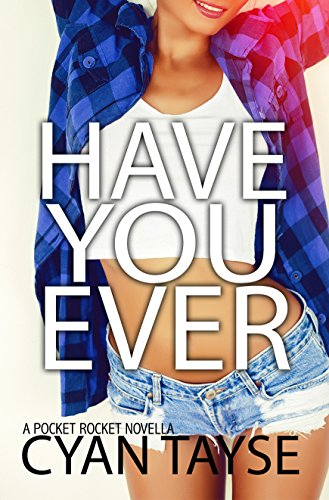 Have You Ever...? (Pocket Rocket Novella Book 1) Tayse, Cyan
