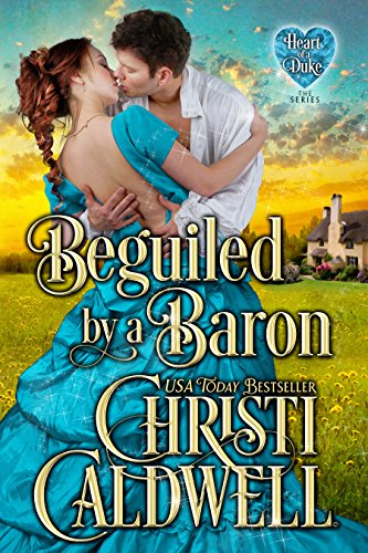 Beguiled by a Baron (The Heart of a Duke Book 14) Caldwell, Christi