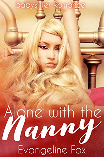 Alone With the Nanny: Babysitter Romance Fox, Evangeline